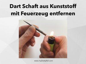 Dart Schaft abgebrochen mit Feuerzeug entfernen